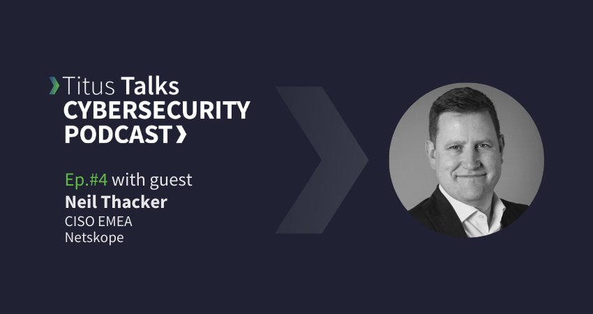 Neil Thacker - Titus Talks Cybersecurity Podcast episode 4 thumb